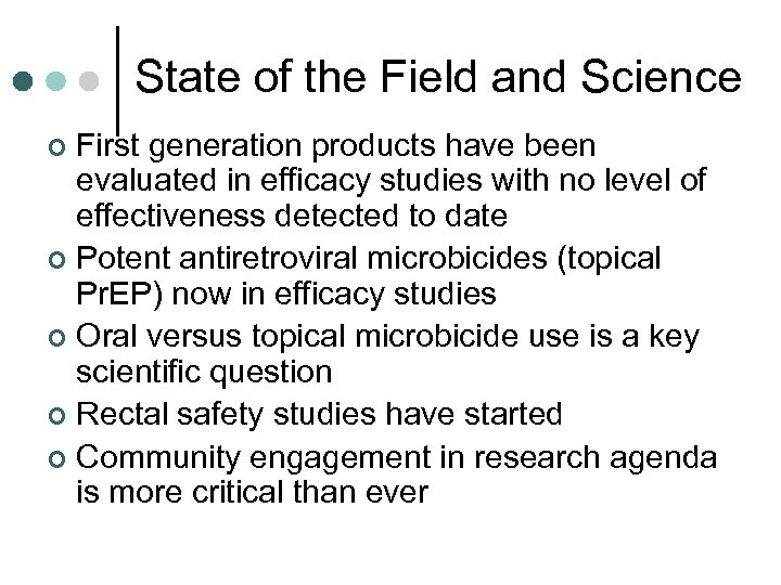 State of the Field and Science First generation products have been evaluated in efficacy