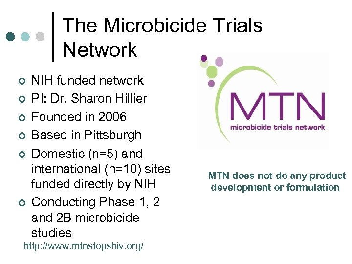 The Microbicide Trials Network ¢ ¢ ¢ NIH funded network PI: Dr. Sharon Hillier