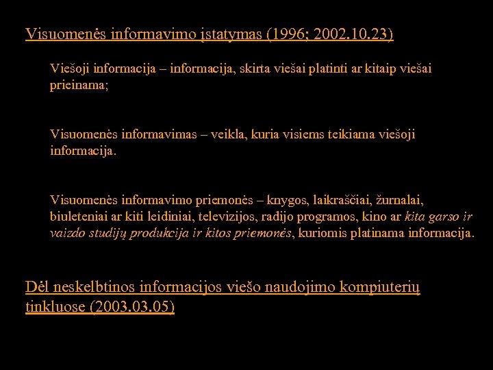 Visuomenės informavimo įstatymas (1996; 2002. 10. 23) Viešoji informacija – informacija, skirta viešai platinti