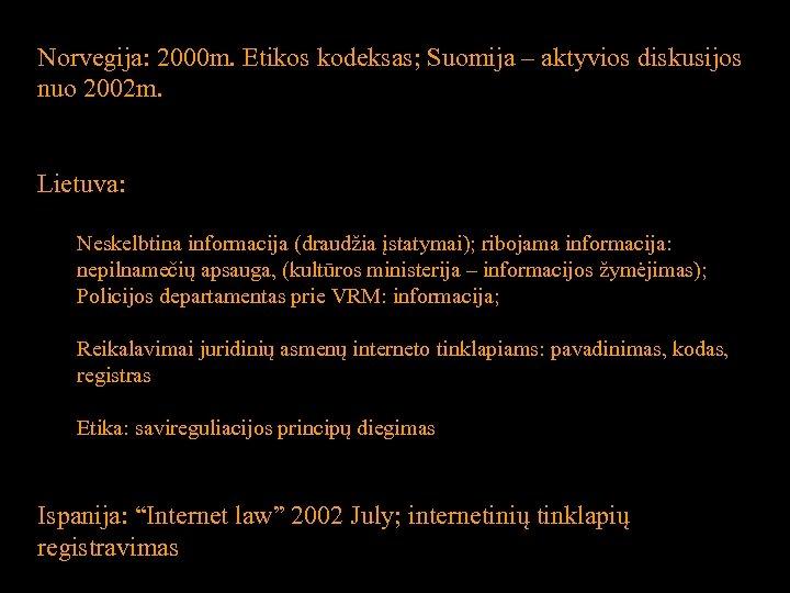 Norvegija: 2000 m. Etikos kodeksas; Suomija – aktyvios diskusijos nuo 2002 m. Lietuva: Neskelbtina