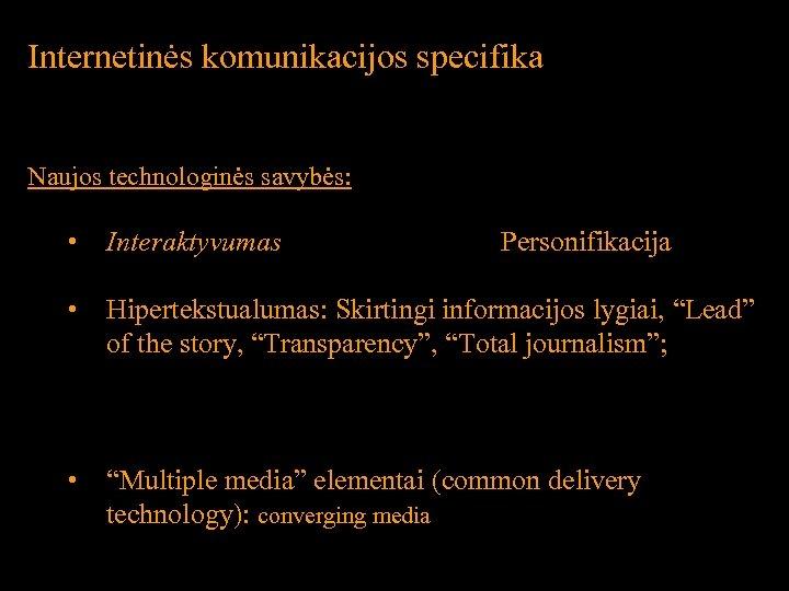 """Internetinės komunikacijos specifika Naujos technologinės savybės: • Interaktyvumas • Hipertekstualumas: Skirtingi informacijos lygiai, """"Lead"""""""