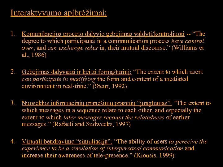 """Interaktyvumo apibrėžimai: 1. Komunikacijos proceso dalyvio gebėjimas valdyti/kontroliuoti -- """"The degree to which participants"""