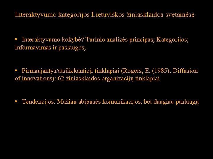 Interaktyvumo kategorijos Lietuviškos žiniasklaidos svetainėse • Interaktyvumo kokybė? Turinio analizės principas; Kategorijos; Informavimas ir