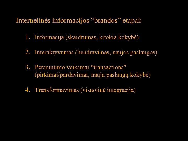 """Internetinės informacijos """"brandos"""" etapai: 1. Informacija (skaidrumas, kitokia kokybė) 2. Interaktyvumas (bendravimas, naujos paslaugos)"""