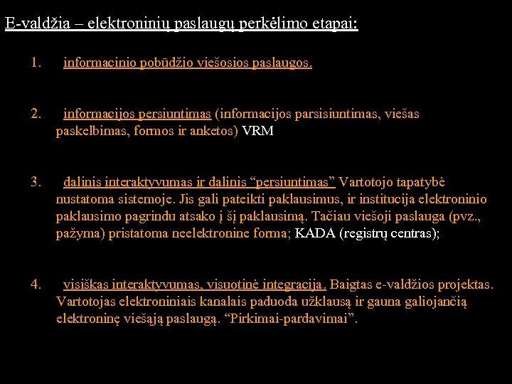 E-valdžia – elektroninių paslaugų perkėlimo etapai: 1. informacinio pobūdžio viešosios paslaugos. 2. informacijos persiuntimas