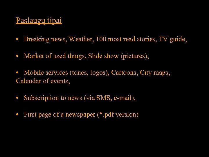 Paslaugų tipai • Breaking news, Weather, 100 most read stories, TV guide, • Market