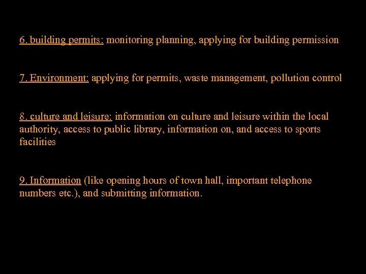 6. building permits: monitoring planning, applying for building permission 7. Environment: applying for permits,