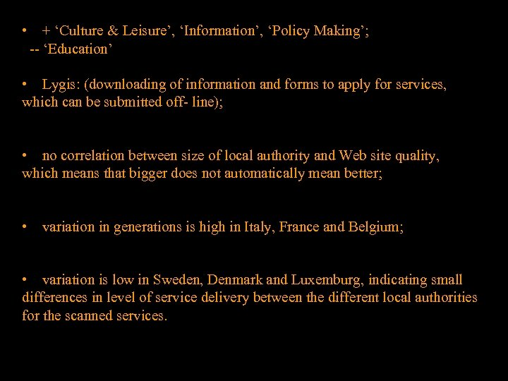 • + 'Culture & Leisure', 'Information', 'Policy Making'; -- 'Education' • Lygis: (downloading