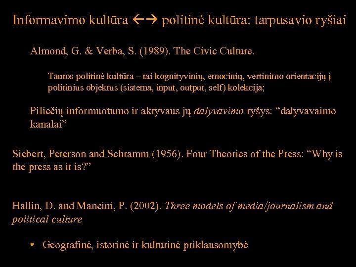Informavimo kultūra politinė kultūra: tarpusavio ryšiai Almond, G. & Verba, S. (1989). The Civic