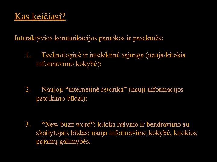 Kas keičiasi? Interaktyvios komunikacijos pamokos ir pasekmės: 1. Technologinė ir intelektinė sąjunga (nauja/kitokia informavimo