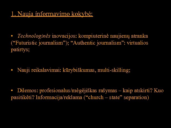 """1. Nauja informavimo kokybė: • Technologinės inovacijos: kompiuterinė naujienų atranka (""""Futuristic journalism""""); """"Authentic journalism"""":"""