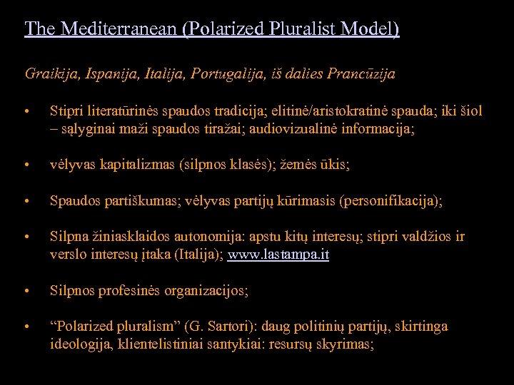The Mediterranean (Polarized Pluralist Model) Graikija, Ispanija, Italija, Portugalija, iš dalies Prancūzija • Stipri