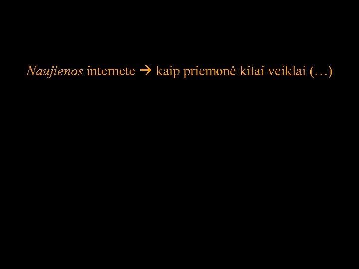 Naujienos internete kaip priemonė kitai veiklai (…) 54