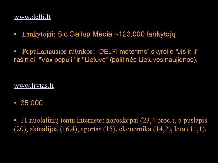 www. delfi. lt • Lankytojai: Sic Gallup Media ~123, 000 lankytojų • Populiariausios rubrikos: