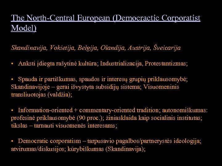 The North-Central European (Democractic Corporatist Model) Skandinavija, Vokietija, Belgija, Olandija, Austrija, Šveicarija • Anksti