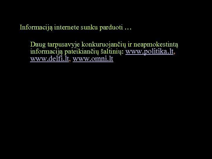 Informaciją internete sunku parduoti … Daug tarpusavyje konkuruojančių ir neapmokestintą informaciją pateikiančių šaltinių: www.