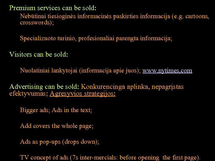 Premium services can be sold: Nebūtinai tiesioginės informacinės paskirties informacija (e. g. cartoons, crosswords);
