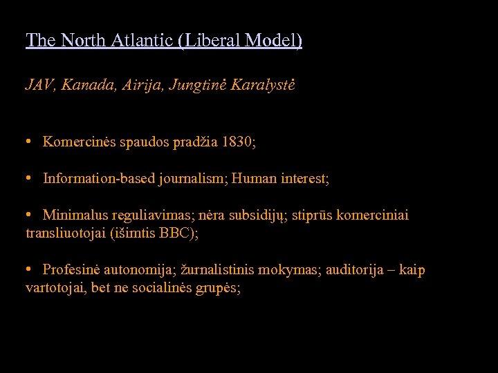 The North Atlantic (Liberal Model) JAV, Kanada, Airija, Jungtinė Karalystė • Komercinės spaudos pradžia