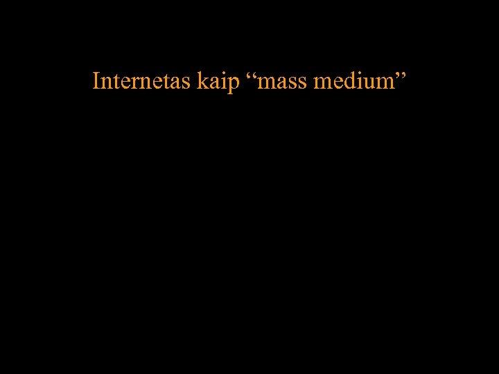 """Internetas kaip """"mass medium"""" 9"""