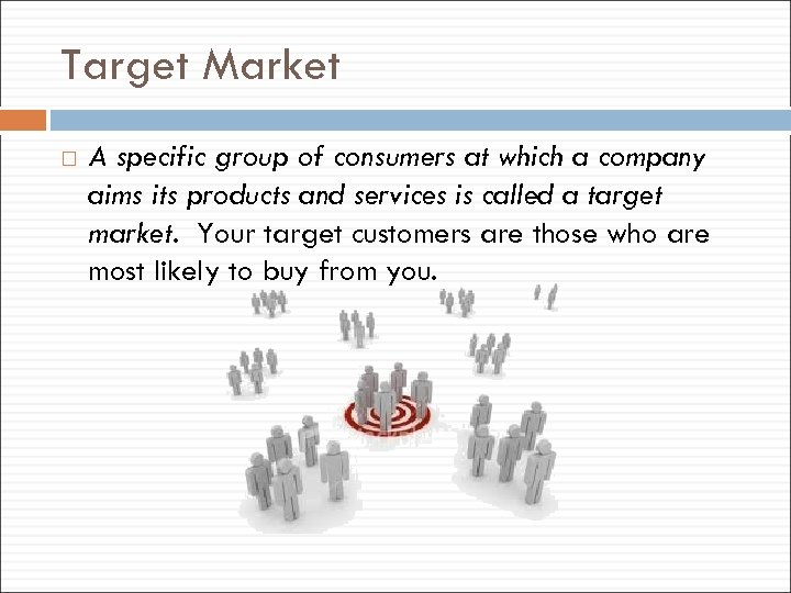 Target Market A specific group of consumers at which a company aims its products