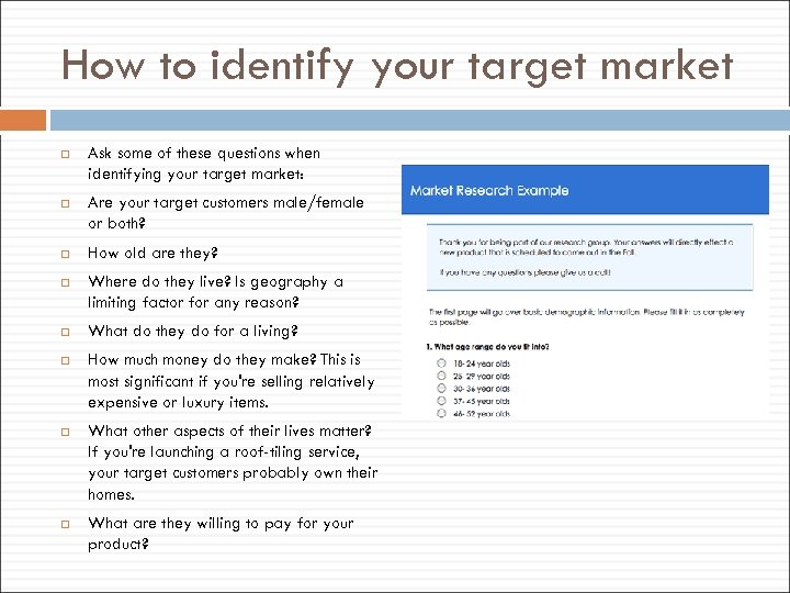 How to identify your target market Ask some of these questions when identifying your