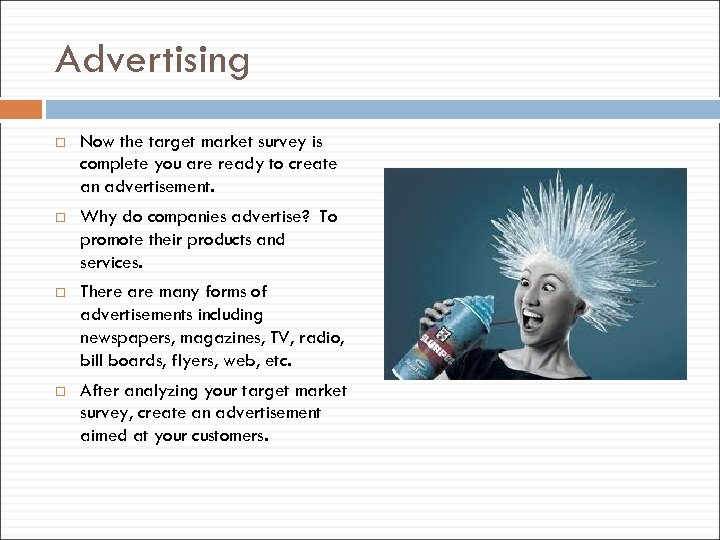 Advertising Now the target market survey is complete you are ready to create an