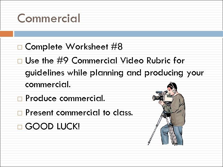 Commercial Complete Worksheet #8 Use the #9 Commercial Video Rubric for guidelines while planning