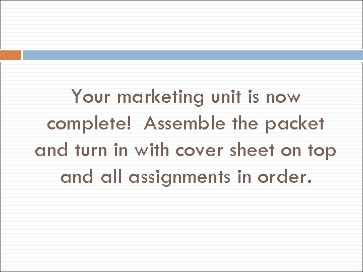 Your marketing unit is now complete! Assemble the packet and turn in with cover