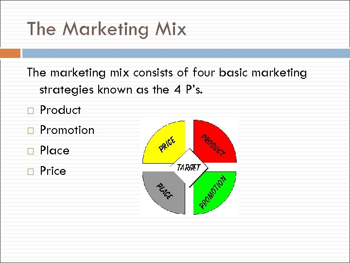 The Marketing Mix The marketing mix consists of four basic marketing strategies known as