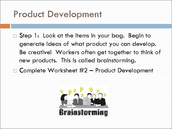 Product Development Step 1: Look at the items in your bag. Begin to generate