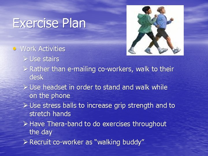 Exercise Plan • Work Activities Ø Use stairs Ø Rather than e-mailing co-workers, walk