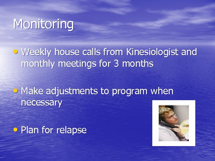 Monitoring • Weekly house calls from Kinesiologist and monthly meetings for 3 months •