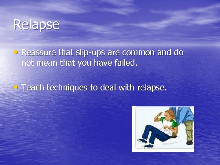 Relapse • Reassure that slip-ups are common and do not mean that you have