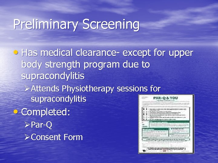 Preliminary Screening • Has medical clearance- except for upper body strength program due to