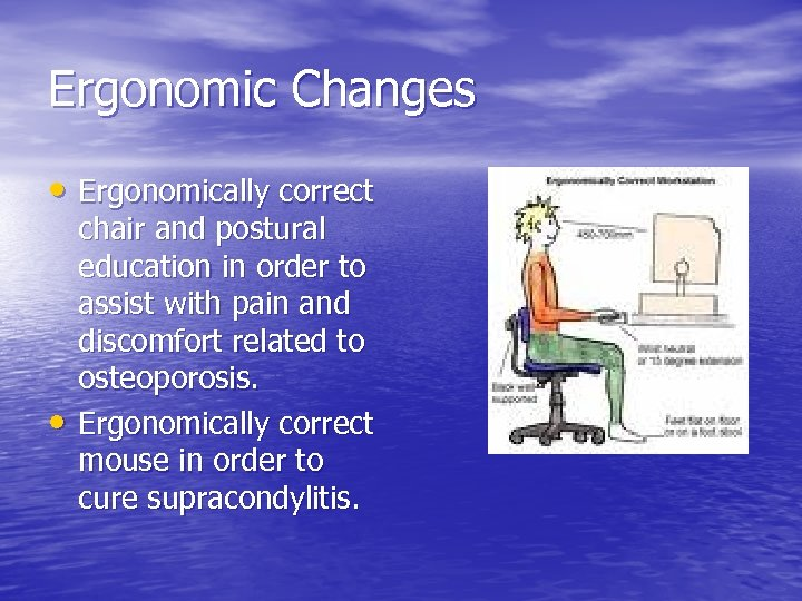 Ergonomic Changes • Ergonomically correct • chair and postural education in order to assist