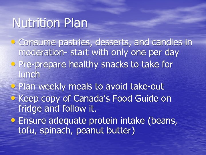 Nutrition Plan • Consume pastries, desserts, and candies in moderation- start with only one
