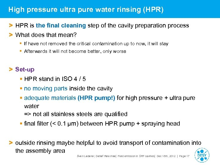 High pressure ultra pure water rinsing (HPR) > HPR is the final cleaning step