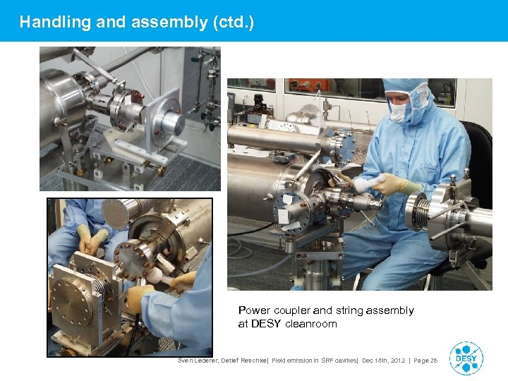 Handling and assembly (ctd. ) Power coupler and string assembly at DESY cleanroom Sven