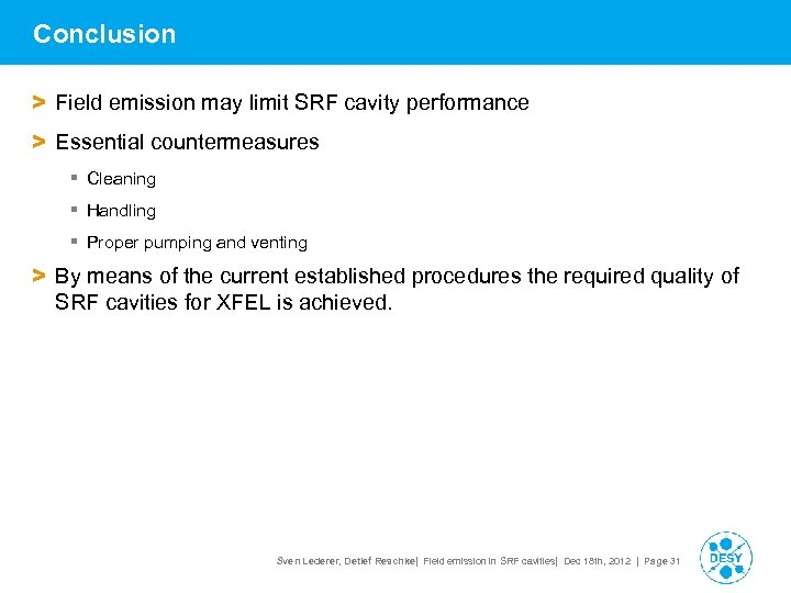 Conclusion > Field emission may limit SRF cavity performance > Essential countermeasures § Cleaning