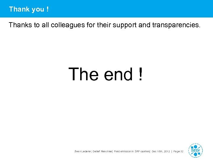 Thank you ! Thanks to all colleagues for their support and transparencies. The end