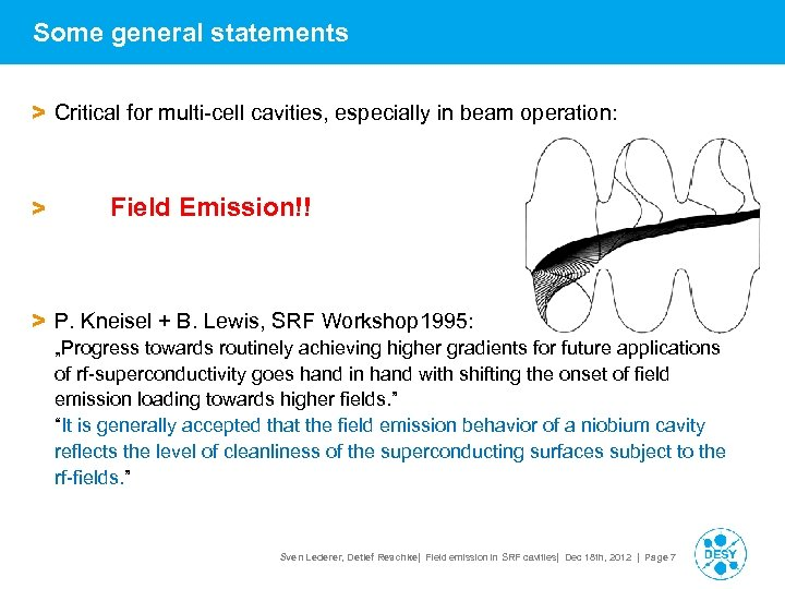 Some general statements > Critical for multi-cell cavities, especially in beam operation: > Field