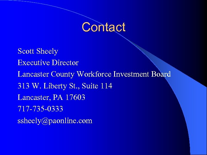 Contact Scott Sheely Executive Director Lancaster County Workforce Investment Board 313 W. Liberty St.