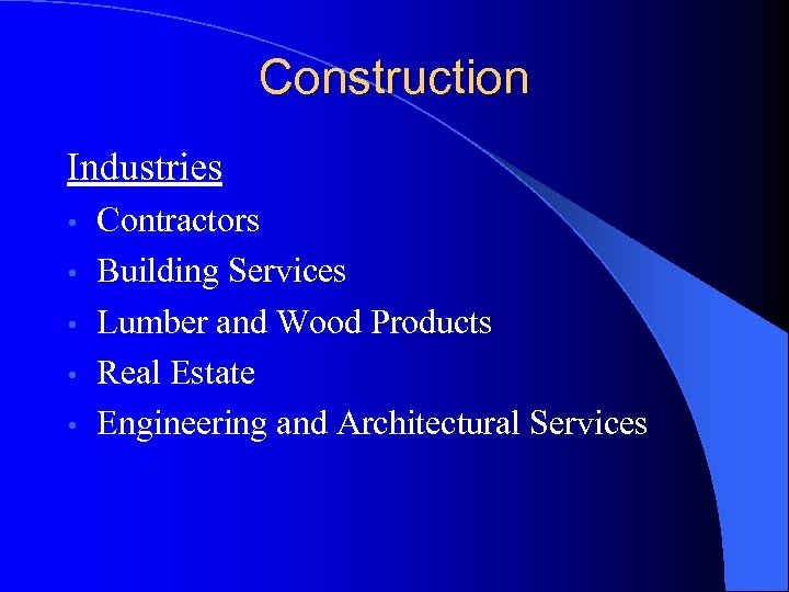 Construction Industries • • • Contractors Building Services Lumber and Wood Products Real Estate