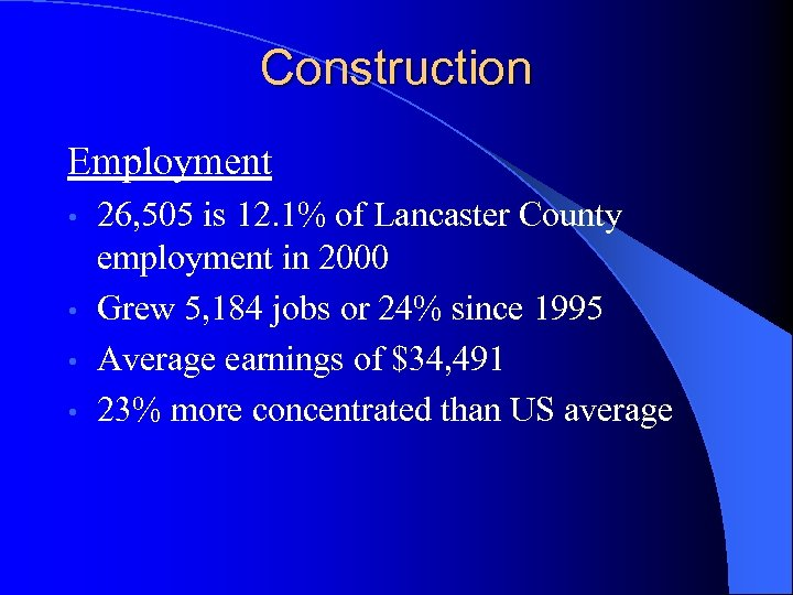Construction Employment 26, 505 is 12. 1% of Lancaster County employment in 2000 •