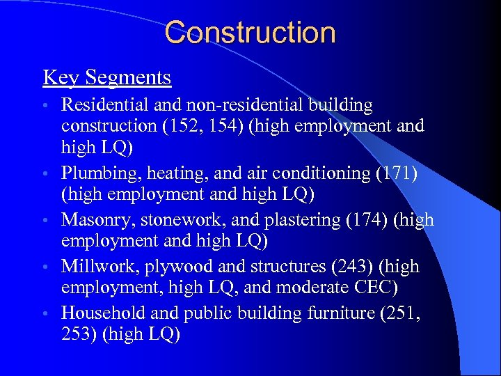 Construction Key Segments • • • Residential and non-residential building construction (152, 154) (high