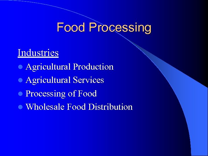 Food Processing Industries l Agricultural Production l Agricultural Services l Processing of Food l