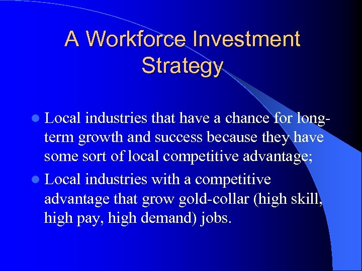 A Workforce Investment Strategy l Local industries that have a chance for longterm growth