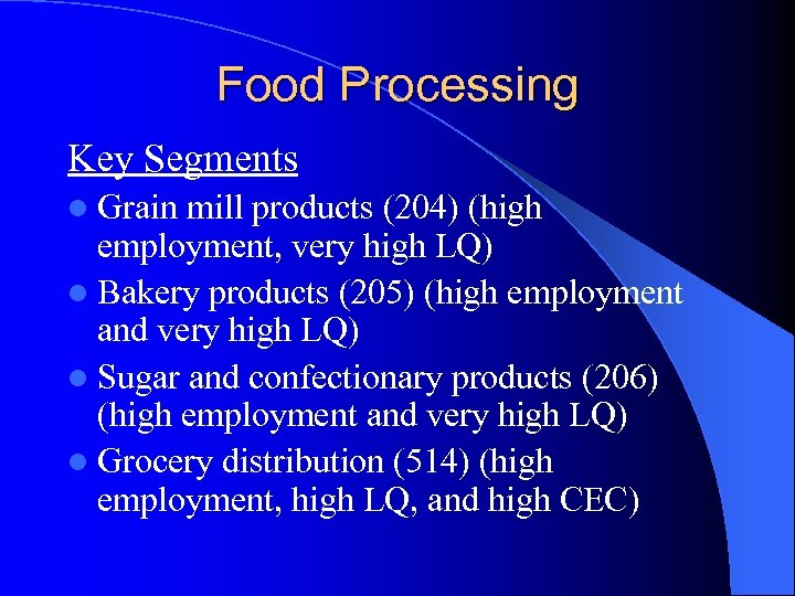 Food Processing Key Segments l Grain mill products (204) (high employment, very high LQ)