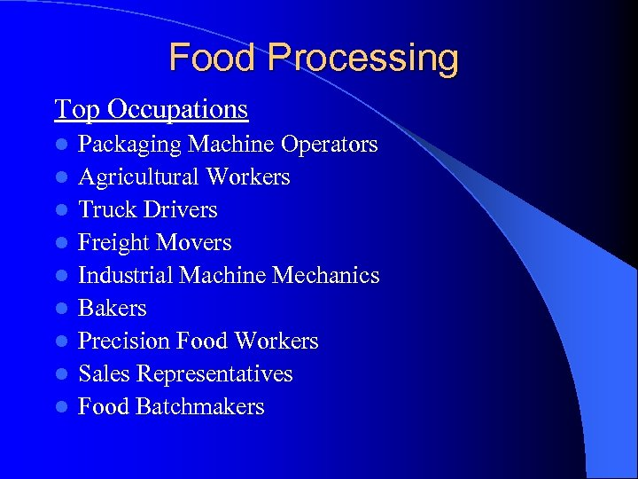 Food Processing Top Occupations l l l l l Packaging Machine Operators Agricultural Workers