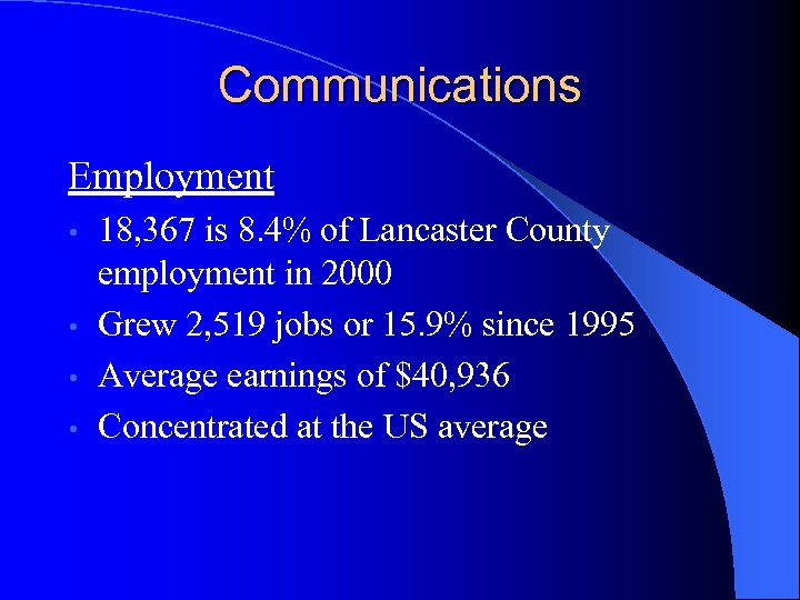 Communications Employment 18, 367 is 8. 4% of Lancaster County employment in 2000 •